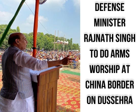Defense Minister Rajnath Singh to do arms worship at China Border on Dussehra