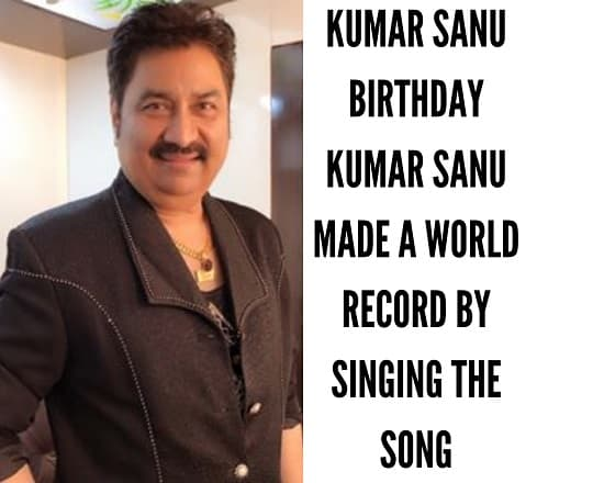Kumar Sanu Birthday Kumar Sanu made a world record by singing the song