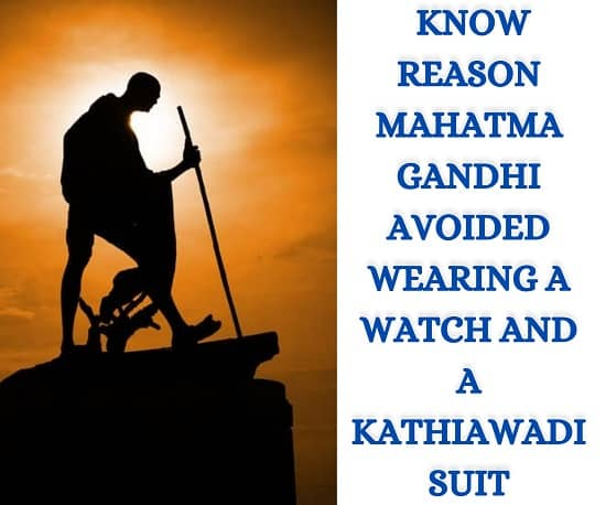 Know Reason Mahatma Gandhi avoided wearing a watch and a Kathiawadi suit