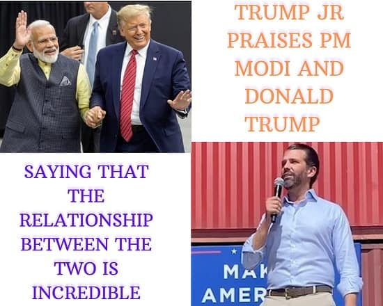 Trump Jr praises PM Modi and Donald Trump saying that the relationship between the two is incredible